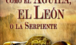 Como el águila, el león o la serpiente