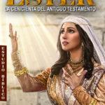 Ester, la Cenicienta del Antiguo Testamento