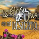 La gloria de Dios en mi desierto